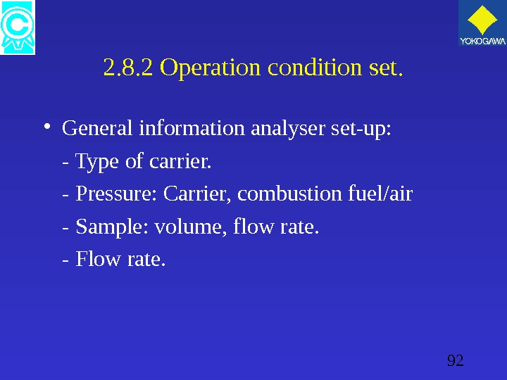 92 2. 8. 2 Operation condition set.  • General information analyser set-up: - Type of