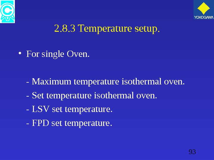 93 2. 8. 3 Temperature setup.  • For single Oven. - Maximum temperature isothermal oven.