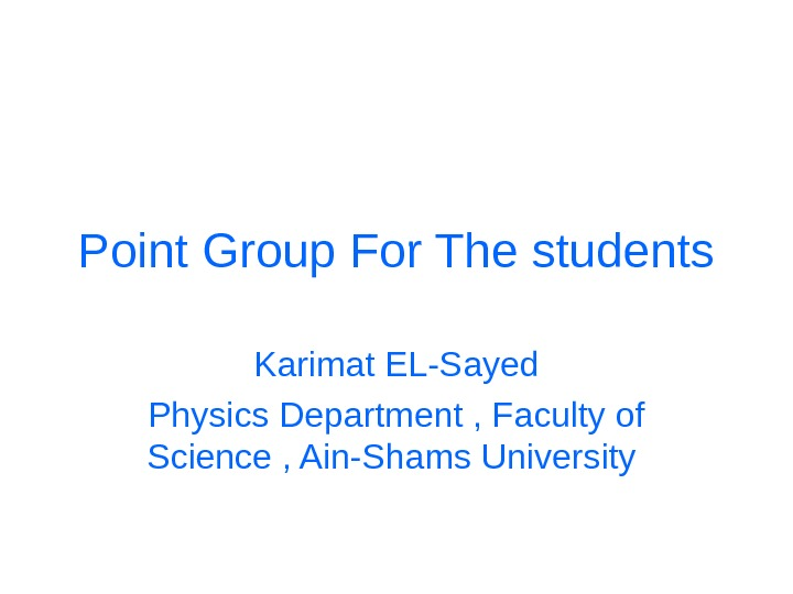 Point Group For The students Karimat EL-Sayed Physics Department , Faculty of Science ,