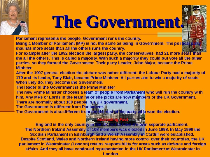 The Government. . Parliament represents the people. Government runs the country.  Being a