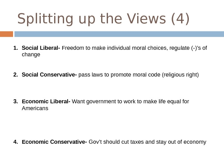 Splitting up the Views (4) 1. Social Liberal- Freedom to make individual moral choices, regulate (-)'s