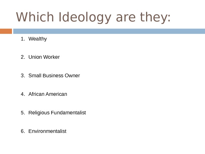 Which Ideology are they: 1. Wealthy 2. Union Worker 3. Small Business Owner 4. African American