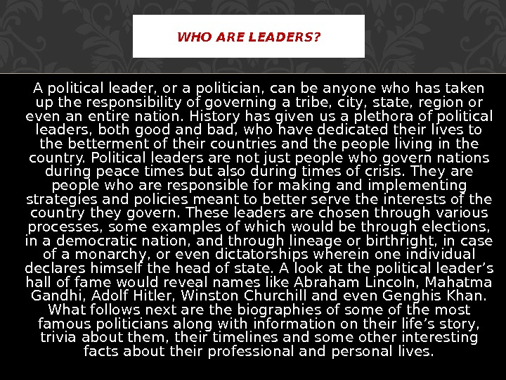 A political leader, or a politician, can be anyone who has taken up the responsibility of