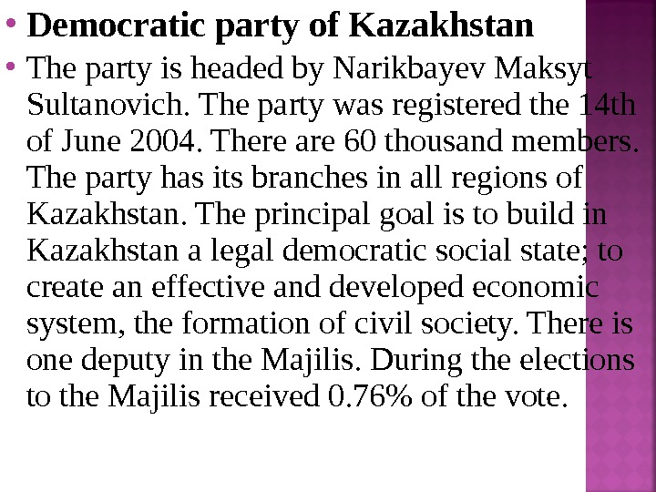 Democratic party of Kazakhstan The party is headed by Narikbayev Maksyt Sultanovich. The party was