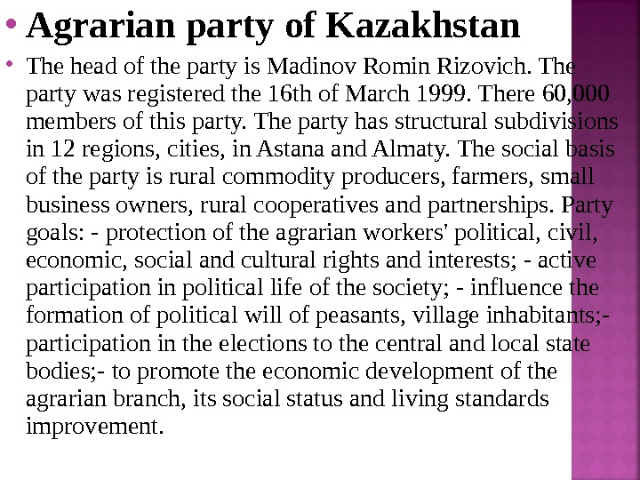 Agrarian party of Kazakhstan The head of the party is Madinov Romin Rizovich. The party