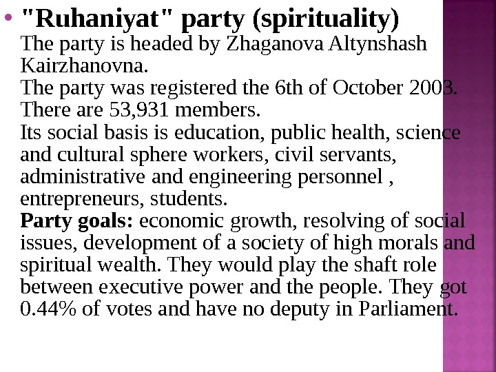Ruhaniyat party (spirituality) The party is headed by Zhaganova Altynshash Kairzhanovna.  The party was