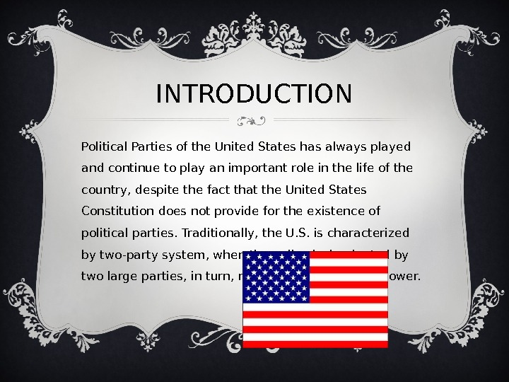 INTRODUCTION Political Parties of the United States has always played and continue to play an important