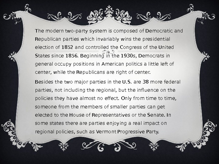 The modern two-party system is composed of Democratic and Republican parties which invariably wins the presidential