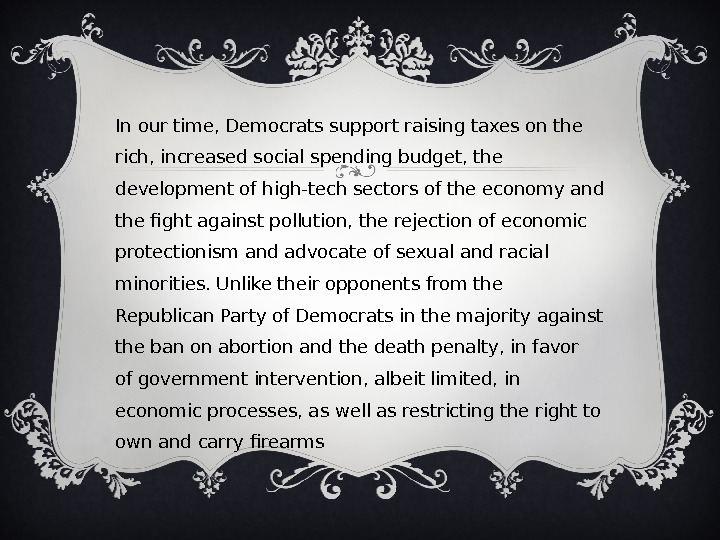 In our time, Democrats support raising taxes on the rich, increased social spending budget, the development