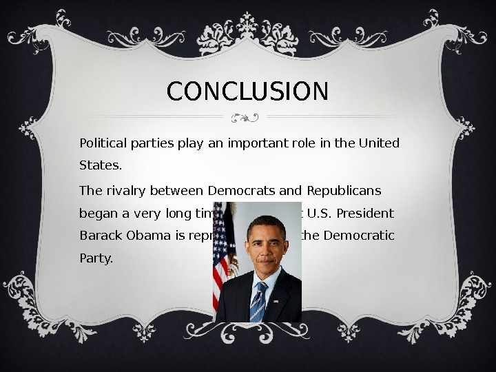 CONCLUSION Political parties play an important role in the United States.  The rivalrybetween Democrats and