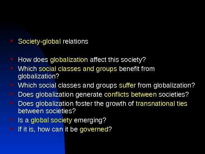 Society-global relations How does globalization affect this society?  Which social classes and groups benefit