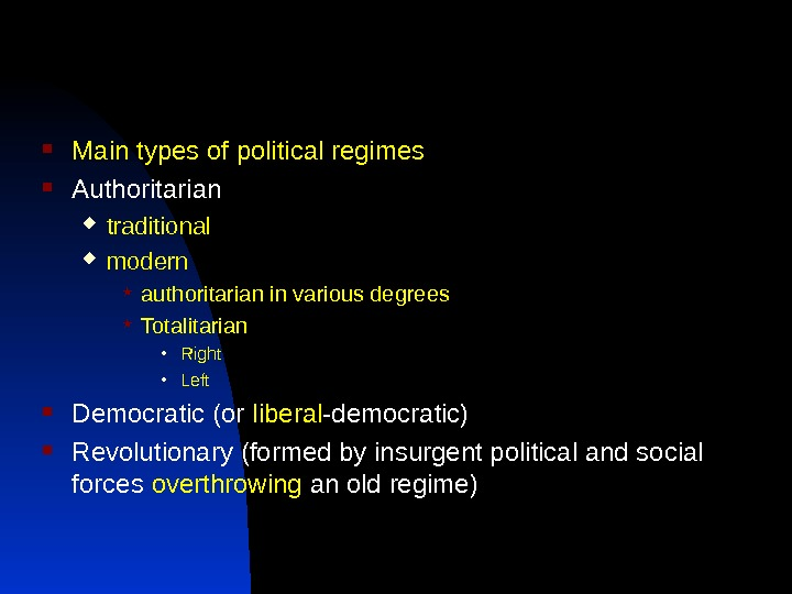 Main types of political regimes Authoritarian  traditional  modern  authoritarian in various degrees