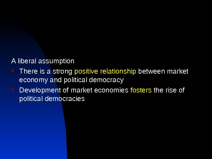 A liberal assumption There is a strong positive relationship between market economy and political democracy Development