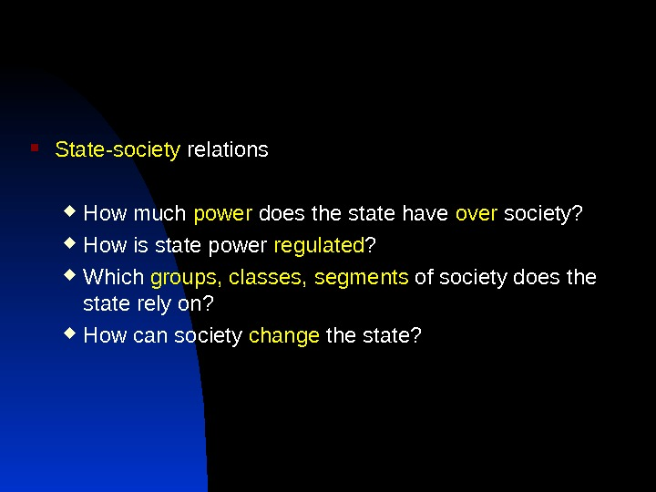 State-society relations How much power does the state have over society?  How is state