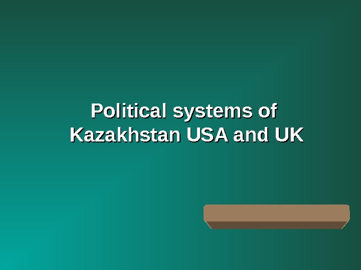 Political systems of Kazakhstan USA and UK