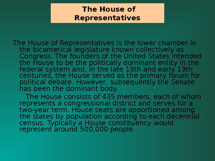 The House of Representatives is the lower chamber in the bicamerical legislature known collectively as Congress.
