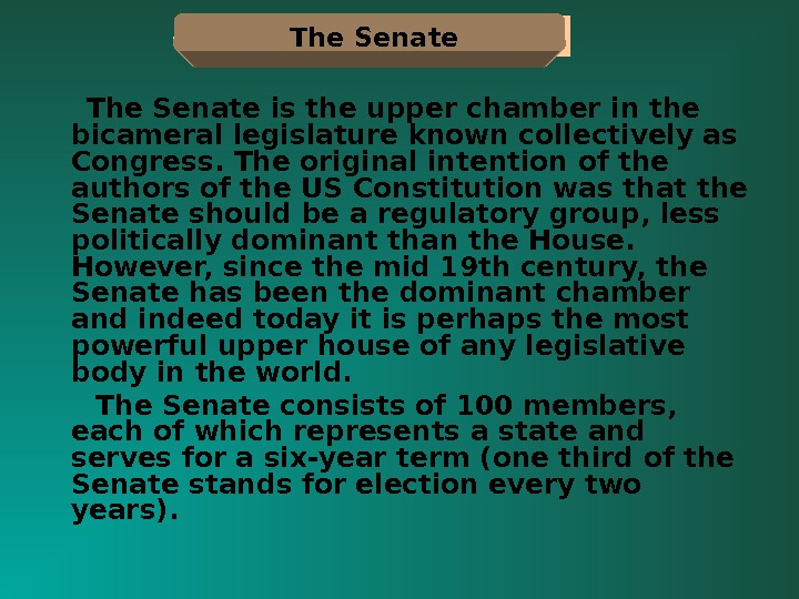 The Senate is the upper chamber in the bicameral legislature known collectively as Congress. The