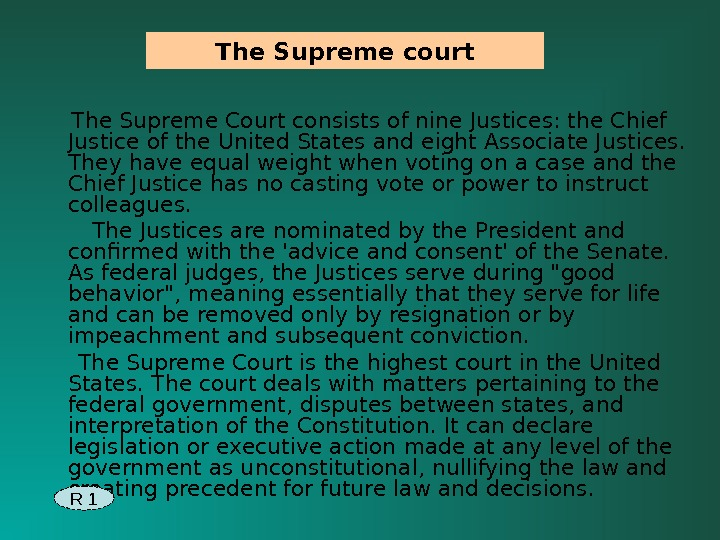 The Supreme Court consists of nine Justices: the Chief Justice of the United States and