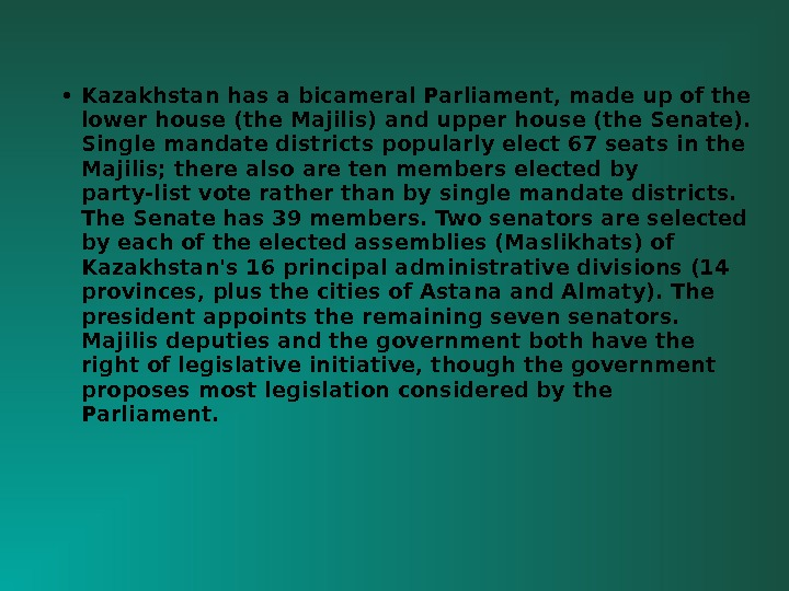 • Kazakhstan has a bicameral Parliament, made up of the lower house (the Majilis) and