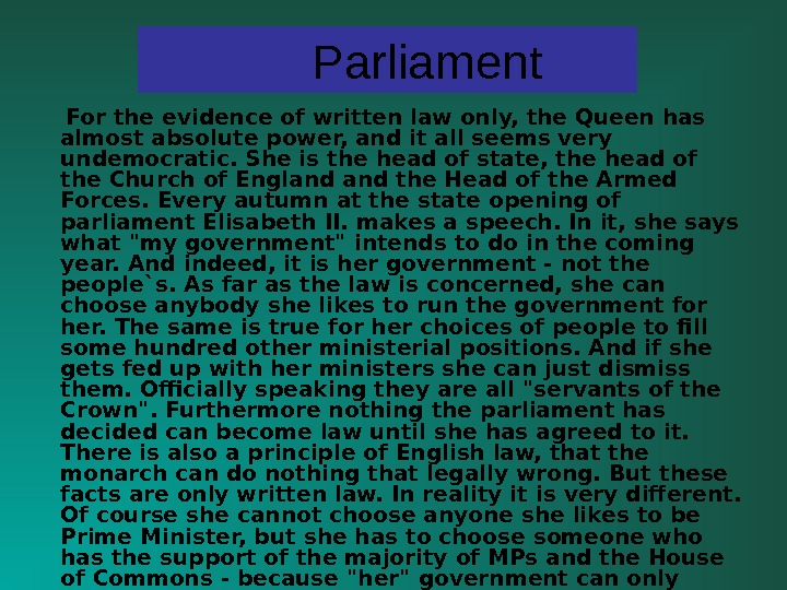 Parliament  For the evidence of written law only, the Queen has almost absolute