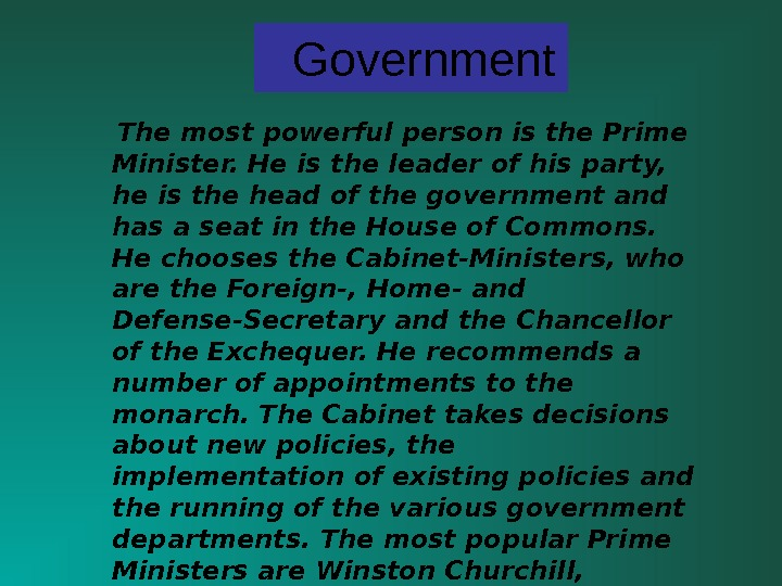 Government  The most powerful person is the Prime Minister. He is the leader