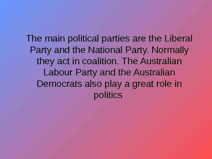 The main political parties are the Liberal Party and the National Party. Normally they
