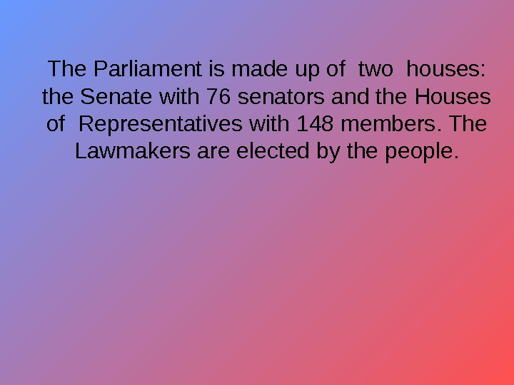 The Parliament is made up of two houses:  the Senate with 76 senators
