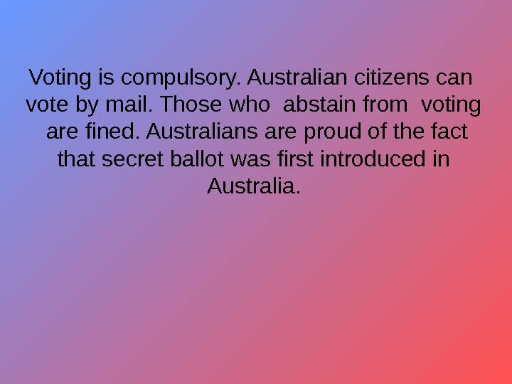 Voting is compulsory. Australian citizens can  vote by mail. Those who abstain from
