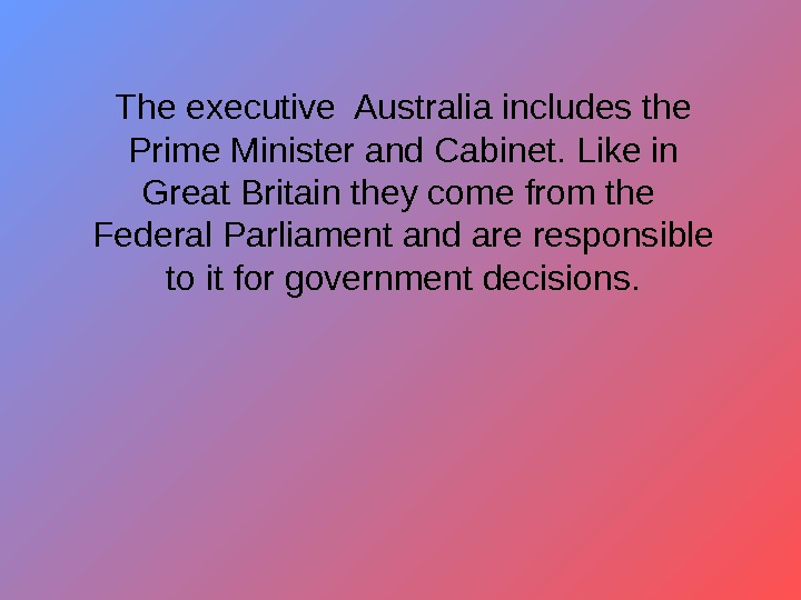 The executive Australia includes the Prime Minister and Cabinet. Like in Great Britain they
