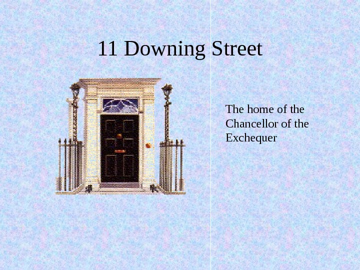 11 Downing Street      The home of the Chancellor of