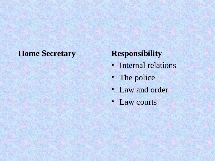 Home Secretary Responsibility • Internal relations • The police  • Law and order