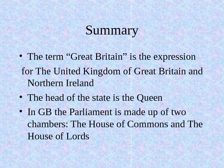 "Summary • The term ""Great Britain"" is the expression  for The United Kingdom"
