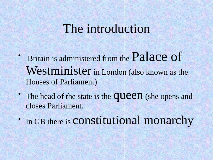 The introduction •  Britain is administered from the Palace of  Westminister in