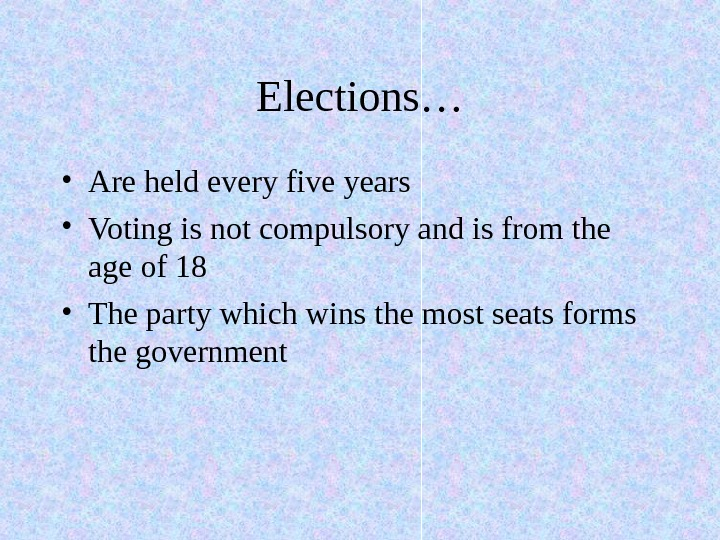 Elections… • Are held every five years • Voting is not compulsory and is