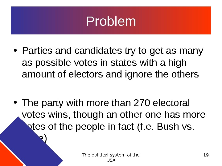 The political system of the USA 19 Problem • Parties and candidates try to get as