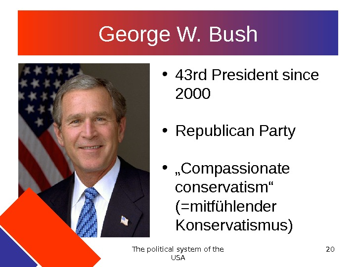 The political system of the USA 20 George W. Bush • 43 rd President since 2000