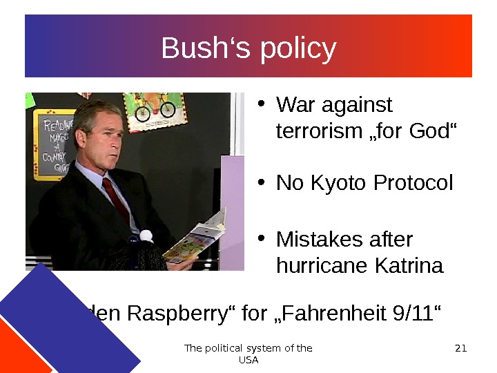 "The political system of the USA 21 Bush's policy • War against terrorism ""for God"" •"