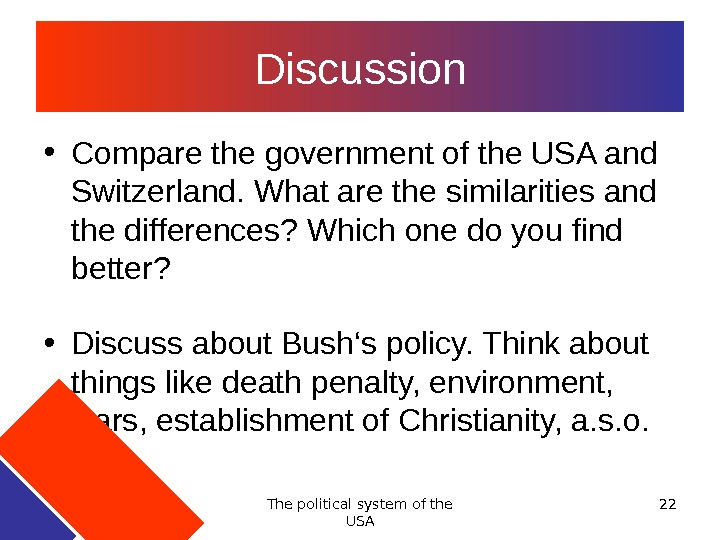 The political system of the USA 22 Discussion • Compare the government of the USA and