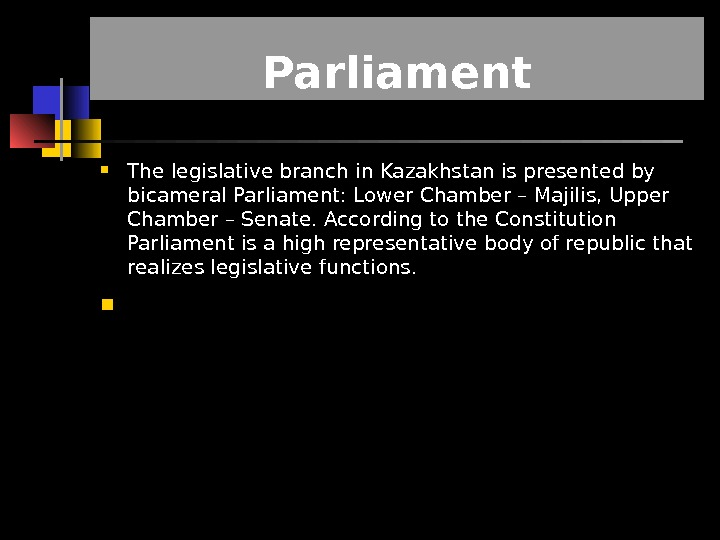 The legislative branch in Kazakhstan is presented by bicameral Parliament: Lower Chamber – Majilis, Upper