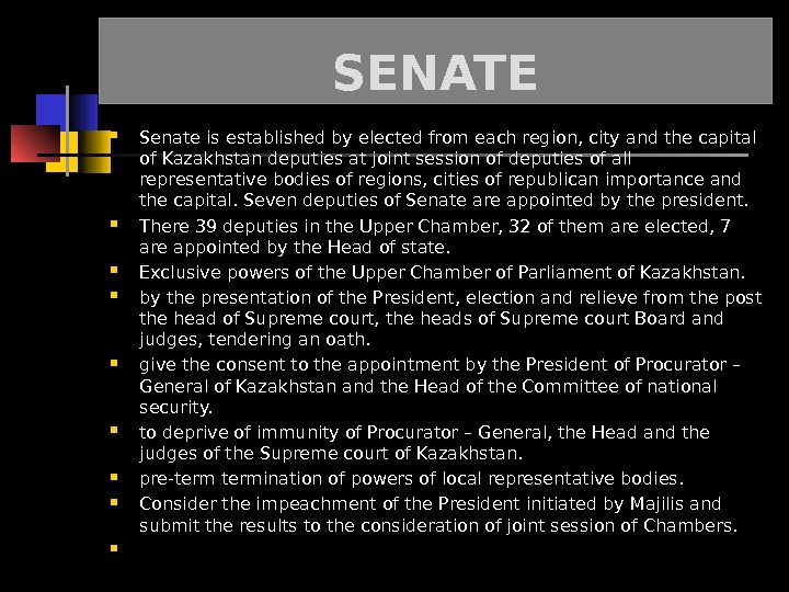 SENATE Senate is established by elected from each region, city and the capital of Kazakhstan deputies