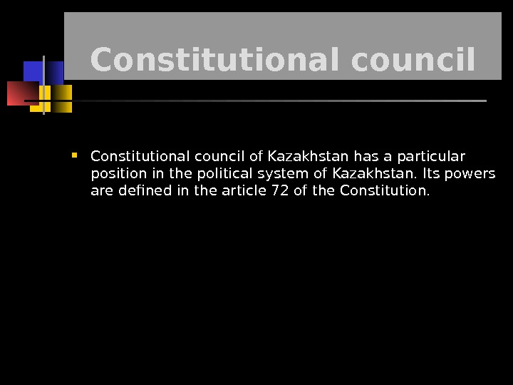 Constitutional council of Kazakhstan has a particular position in the political system of Kazakhstan. Its powers