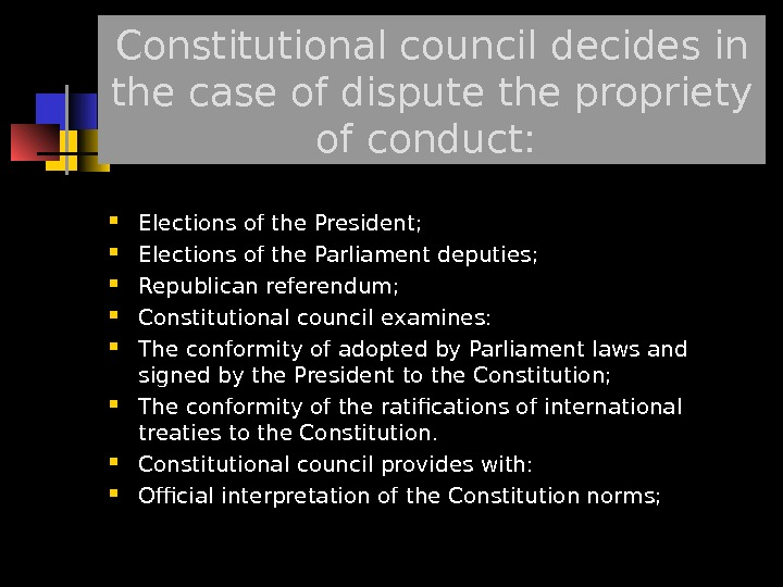 Constitutional council decides in the case of dispute the propriety of conduct:  Elections of the