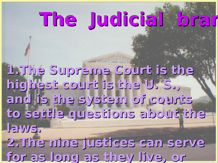 The Judicial branch 1. The Supreme Court is the highest court is the U. S. ,