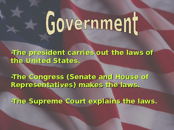 -The president carries out the laws of the United States. -The Congress (Senate and House of