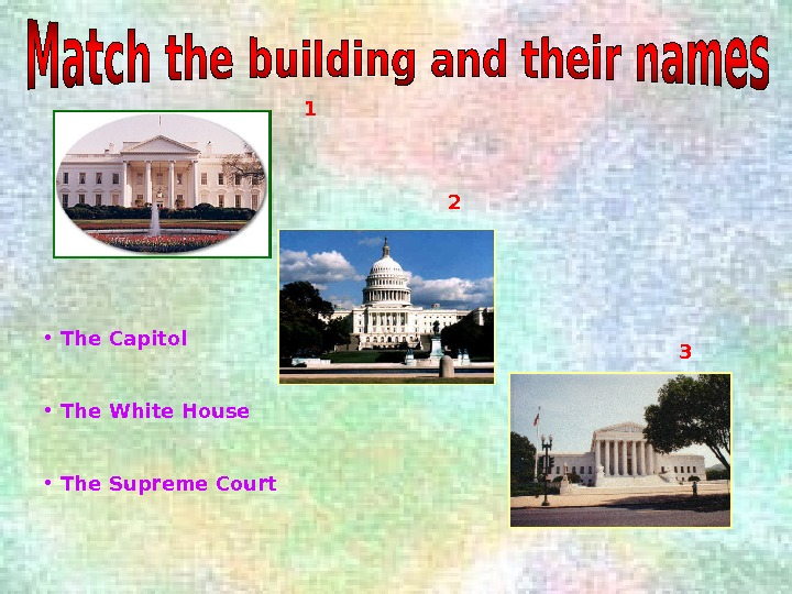 1 1 32 •  The Capitol •  The White House •  The Supreme