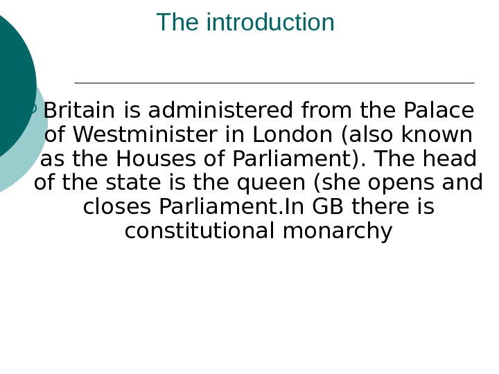 The introduction Britain  is administered from the Palace of Westminister in London (also