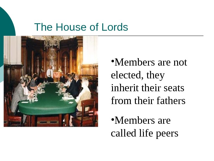 The House of Lords • Members are not elected, they inherit their seats from