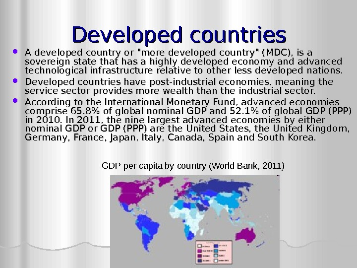Developed countries A developed country or more developed country (MDC), is a sovereign state