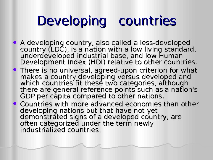 Developing  countries A developing country, also called a less-developed country (LDC), is a
