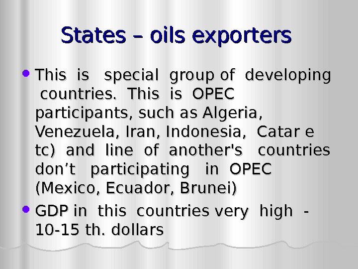 States – oils exporters This is  special group of developing  countries.